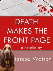Death Makes The Front Pages - Lizzie Crenshaw Mystery, #2 ebook by Teresa Watson