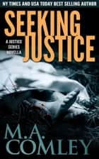 Seeking Justice ebook by M A Comley