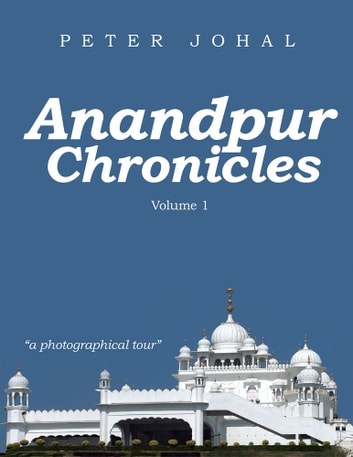Anandpur Chronicles - Volume 1 ebook by Peter Johal
