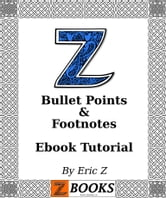 Bullet Points & Footnotes Ebook Tutorial ebook by Eric Z