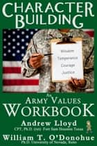 Character Building: An Army Values Workbook ebook by William O'Donohue