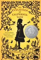 The Evolution of Calpurnia Tate ebook by Jacqueline Kelly