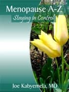 Menopause A-Z: Staying in Control ebook by Joe Kabyemela