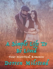 A Simple Life to Be Lived: Four Historical Romances ebook by Doreen Milstead