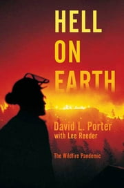 Hell on Earth - The Wildfire Pandemic ebook by David L. Porter,Lee Reeder