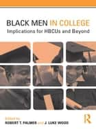 Black Men in College - Implications for HBCUs and Beyond ebook by Robert T. Palmer, J. Luke Wood