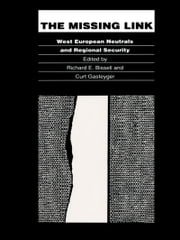 The Missing Link - West European Neutrals and Regional Security ebook by Richard E. Bissell,Curt Gasteyger
