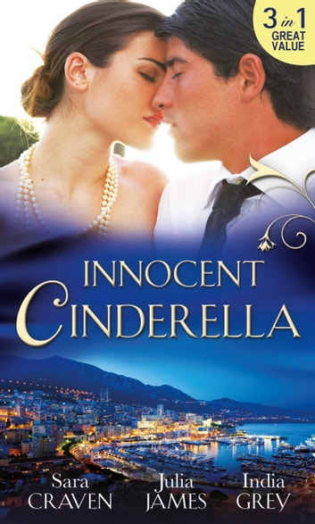Innocent Cinderella: His Untamed Innocent / Penniless and Purchased / Her Last Night of Innocence ekitaplar by Sara Craven,Julia James,India Grey
