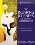 The Inspiring Journeys of Women Entrepreneurs ebook by Jane Noble Knight