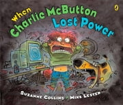 When Charlie McButton Lost Power ebook by Suzanne Collins,Mike Lester