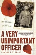 A Very Unimportant Officer ebook by Captain Alexander Stewart, Cameron Stewart, Alexander Stewart