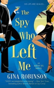 The Spy Who Left Me - An Agent Ex Novel ebook by Gina Robinson