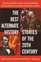 The Best Alternate History Stories of the 20th Century - Stories ebook by Harry Turtledove