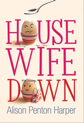 Housewife Down: Housewife 1 ebook by Alison Penton Harper
