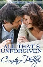 All That's Unforgiven ebook by Constance Phillips