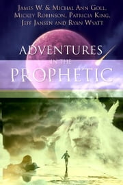 Adventures in the Prophetic ebook by James W. Goll,Michal Ann Goll