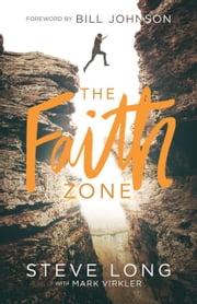 The Faith Zone ebook by Steve Long,Mark Virkler