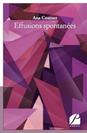 Effusions spontanées ebook by Ana Costner