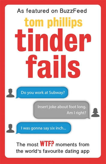 Tinder Fails - The Most WTF? Moments from the World's Favourite Dating App ebook by Tom Phillips