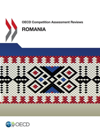 OECD Competition Assessment Reviews: Romania ebook by Collectif