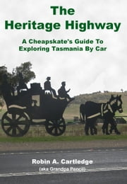 The Heritage Highway: A Cheapskate's Guide To Exploring Tasmania By Car ebook by Robin Cartledge