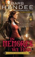 In Memories We Fear - A Vampire Memories Novel ebook by Barb Hendee