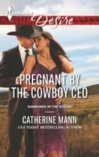 Pregnant by the Cowboy CEO ebook by Catherine Mann