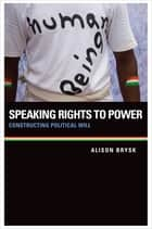 Speaking Rights to Power ebook by Alison Brysk