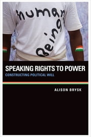 Speaking Rights to Power - Constructing Political Will ebook by Alison Brysk
