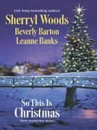 So This Is Christmas: The Perfect Holiday\Faith, Hope and Love\A Rancher in Her Stocking - The Perfect Holiday\Faith, Hope and Love\A Rancher in Her Stocking ebook by Sherryl Woods, Beverly Barton, Leanne Banks