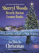 So This Is Christmas: The Perfect Holiday\Faith, Hope and Love\A Rancher in Her Stocking - The Perfect Holiday\Faith, Hope and Love\A Rancher in Her Stocking ebook by Sherryl Woods,Beverly Barton,Leanne Banks