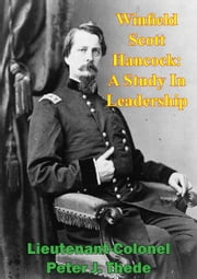 Winfield Scott Hancock: A Study In Leadership ebook by Lieutenant-Colonel Peter J. Thede
