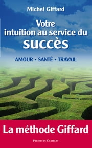 Votre intuition au service du succès ebook by Michel Giffard