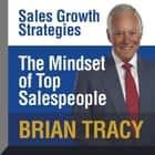 The Mindset Top Salespeople - Sales Growth Strategies audiobook by Brian Tracy
