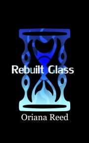 Rebuilt Glass ebook by Oriana Reed
