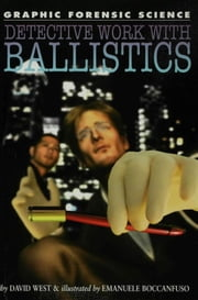 Detective Work with Ballistics ebook by West, David