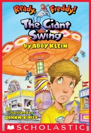 Ready, Freddy! #26: The Giant Swing ebook by Abby Klein,John McKinley