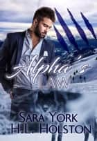 Alpha's Law - Mountain Wolves ebook by Sara York, H.L. Holston