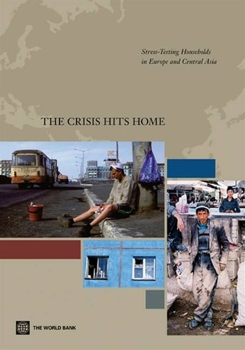 The Crisis Hits Home: Stress Testing Households In Europe And Central Asia ebook by Tiongson Erwin; Gueorguieva Anna I.; Levin Victoria; Subbarao Kalanidhi; Sugawara Naotaka; Sulla Victor; Taylor Ashley