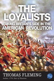 The Loyalists: Taking Britains Side in the American Revolution ebook by Thomas Fleming