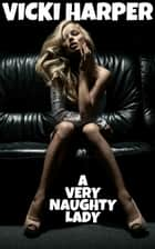 A Very Naughty Lady eBook by Vicki Harper