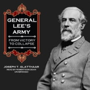 General Lee's Army - From Victory to Collapse audiobook by Joseph T. Glatthaar