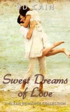 Sweet Dreams of Love - A Clean Romance Collection ebook by VD Cain
