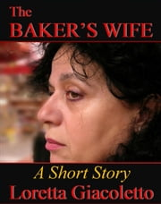The Baker's Wife: A Short Story ebook by Loretta Giacoletto
