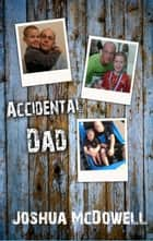 Accidental Dad ebook by Joshua McDowell