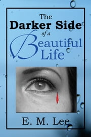 The Darker Side of a Beautiful Life ebook by E. M. Lee