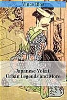 Japanese Yokai, Urban Legends and More ebook by Vince Bios