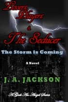 Lovers, Players & The Seducer - The Storm Is Coming ebook by J. A.  Jackson, Jerreece Jackson