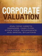 Corporate Valuation for Portfolio Investment - Analyzing Assets, Earnings, Cash Flow, Stock Price, Governance, and Special Situations ebook by Robert A. G. Monks, Alexandra Reed Lajoux