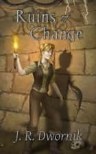 Ruins of Change ebook by J. R. Dwornik